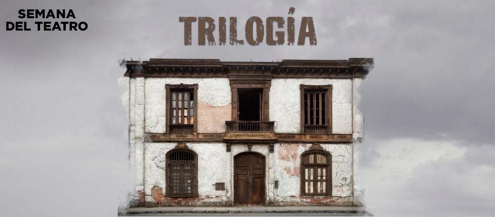 TRILOGÍA | SEMANA DEL TEATRO - Teleticket - Club De Suscriptores El Comercio Perú.